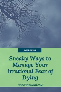 Sneaky Ways to Manage Irrational Fear of Dying www.widow411.com