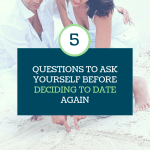 Ask These 5 Questions Before Deciding to Date Again