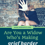 Are you a Widow Who's Making Grief Harder Than Necessary?