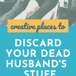 Ways to Get Rid of Deceased Spouse's Stuff
