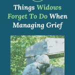 What Widows Forget to Do When Managing Grief