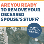 Removing your deceased spouse's stuff